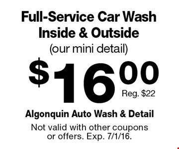 $16.00 Full-Service Car Wash Inside & Outside (our mini detail) Reg. $22. Not valid with other coupons or offers. Exp. 7/1/16.