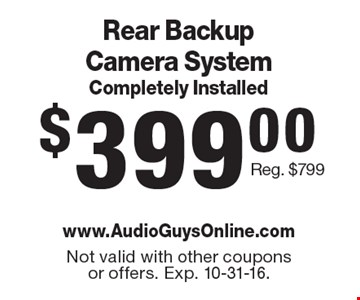 $399.00 Rear Backup Camera System Completely Installed Reg. $799.Not valid with other coupons or offers. Exp. 10-31-16.