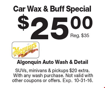 $25.00 Car Wax & Buff Special Reg. $35. SUVs, minivans & pickups $20 extra. With any wash purchase. Not valid with other coupons or offers. Exp. 10-31-16.
