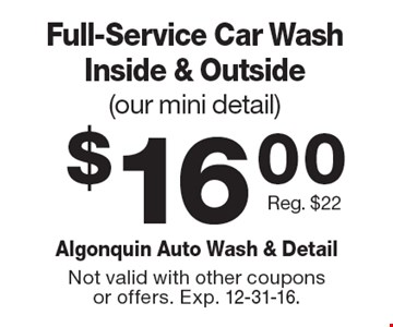 $16.00 Full-Service Car Wash Inside & Outside (our mini detail). Reg. $22. Not valid with other coupons or offers. Exp. 12-31-16.