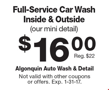 $16.00 Full-Service Car Wash Inside & Outside(our mini detail) Reg. $22. Not valid with other coupons or offers. Exp. 1-31-17.