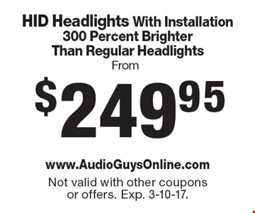 HID Headlights With Installation From $249.95. 300 Percent Brighter Than Regular Headlights. Not valid with other coupons or offers. Exp. 3-10-17.