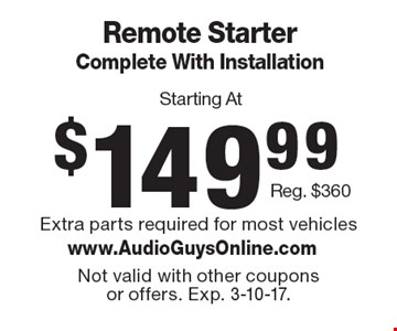 Remote Starter Complete With Installation Starting At $149.99. Reg. $360. Extra parts required for most vehicles. Not valid with other coupons or offers. Exp. 3-10-17.