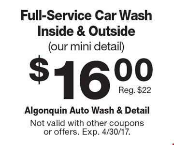 $16.00 Full-Service Car Wash Inside & Outside (our mini detail) Reg. $22. Not valid with other coupons or offers. Exp. 4/30/17.