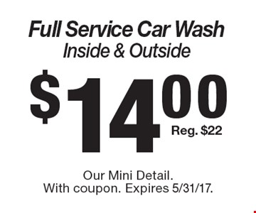 $14.00 Full Service Car Wash Inside & Outside Reg. $22. Our Mini Detail. With coupon. Expires 5/31/17.