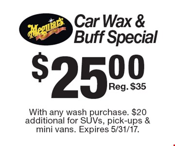 $25.00 Car Wax & Buff Special Reg. $35. With any wash purchase. $20 additional for SUVs, pick-ups & mini vans. Expires 5/31/17.