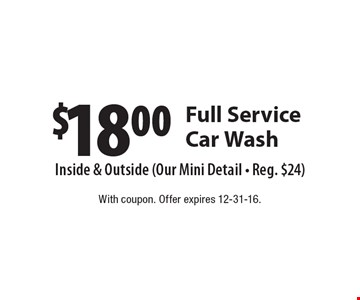 $18.00 Full Service Car Wash. With coupon. Offer expires 12-31-16.