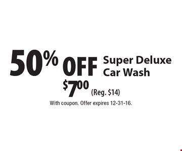 50% Off Super Deluxe Car Wash $7.00 (Reg. $14). With coupon. Offer expires 12-31-16.
