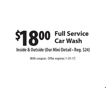 $18.00 Full Service Car Wash. With coupon. Offer expires 1-31-17.