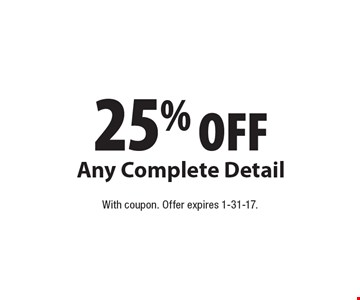 25% OFF Any Complete Detail. With coupon. Offer expires 1-31-17.