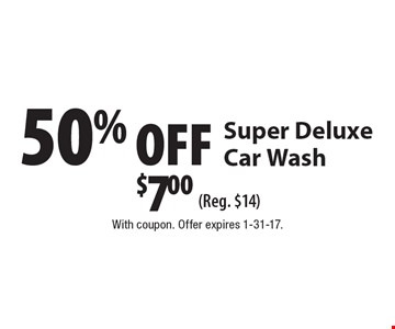 50% OFF Super Deluxe Car Wash. $7.00 (Reg. $14). With coupon. Offer expires 1-31-17.