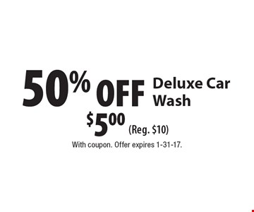50% OFF Deluxe Car Wash. $5.00 (Reg. $10). With coupon. Offer expires 1-31-17.