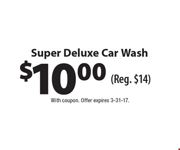 $10.00 Super Deluxe Car Wash (Reg. $14). With coupon. Offer expires 3-31-17.