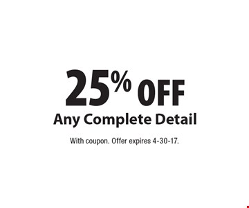25% OFF Any Complete Detail. With coupon. Offer expires 4-30-17.