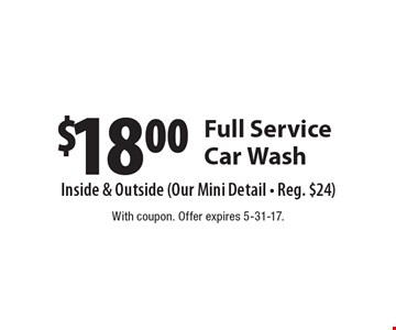 $18.00 Full Service Car Wash. With coupon. Offer expires 5-31-17.