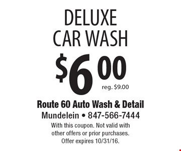 $6.00 DELUXE CAR WASH reg. $9.00. With this coupon. Not valid with other offers or prior purchases. Offer expires 10/31/16.