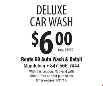 $6 DELUXE CAR WASH. Reg. $9. With this coupon. Not valid with other offers or prior purchases. Offer expires 1/31/17.