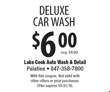 $6 deluxe car wash. Reg. $9.00. With this coupon. Not valid with other offers or prior purchases. Offer expires 10/31/16.