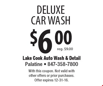 $6.00 deluxe car wash, reg. $9. With this coupon. Not valid with other offers or prior purchases. Offer expires 12-31-16.