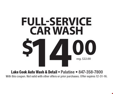 $14.00 full-service car wash, reg. $22.00. With this coupon. Not valid with other offers or prior purchases. Offer expires 12-31-16.