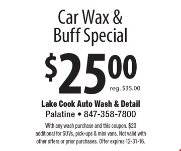 $25.00 car wax & buff special, reg. $35. With any wash purchase and this coupon. $20 additional for SUVs, pick-ups & mini vans. Not valid with other offers or prior purchases. Offer expires 12-31-16.