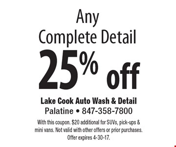 25% off Any Complete Detail. With this coupon. $20 additional for SUVs, pick-ups & mini vans. Not valid with other offers or prior purchases. Offer expires 4-30-17.