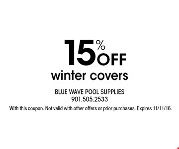 15% Off winter covers. With this coupon. Not valid with other offers or prior purchases. Expires 11/11/16.