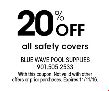 20% Off all safety covers. With this coupon. Not valid with other offers or prior purchases. Expires 11/11/16.