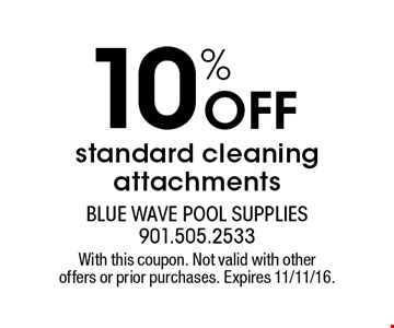 10% Off standard cleaning attachments. With this coupon. Not valid with other offers or prior purchases. Expires 11/11/16.