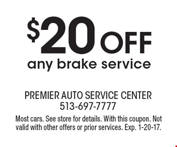 $20 off any brake service. Most cars. See store for details. With this coupon. Not valid with other offers or prior services. Exp. 1-20-17.