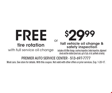 Free tire rotation with full service oil change OR $29.99 fall vehicle oil change & safety inspection. Includes oil & filter change, courtesy inspection, brake inspection, alignment check and tire rotation (most cars, up to 5 qts. of oil, synthetic oil extra). Most cars. See store for details. With this coupon. Not valid with other offers or prior services. Exp. 1-20-17.