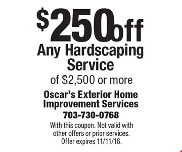 $250 off Any Hardscaping Service of $2,500 or more. With this coupon. Not valid with other offers or prior services. Offer expires11/11/16.