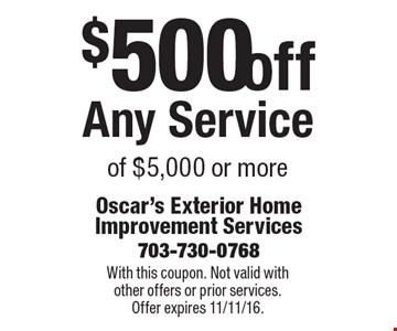$500 off Any Service of $5,000 or more. With this coupon. Not valid with other offers or prior services. Offer expires 11/11/16.