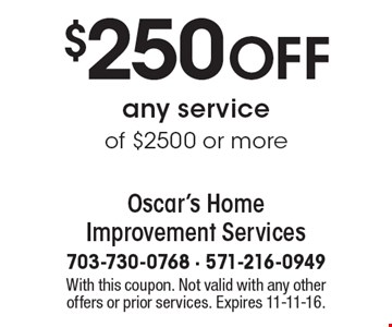 $250 OFF any service of $2500 or more. With this coupon. Not valid with any other offers or prior services. Expires 11-11-16.