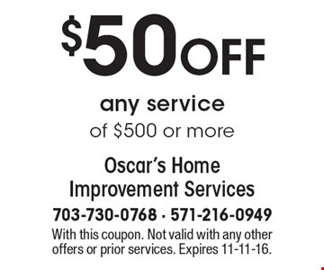 $50 OFF any service of $500 or more. With this coupon. Not valid with any other offers or prior services. Expires 11-11-16.