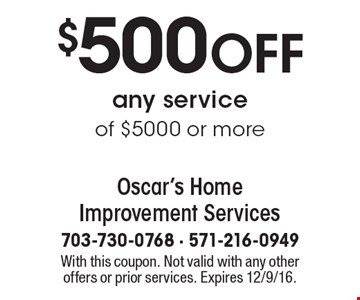 $500 OFF any service of $5000 or more. With this coupon. Not valid with any other offers or prior services. Expires 12/9/16.