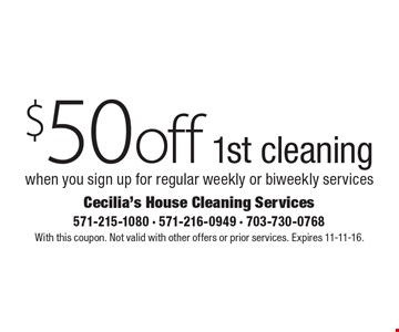$50 off 1st cleaning when you sign up for regular weekly or biweekly services. With this coupon. Not valid with other offers or prior services. Expires 11-11-16.