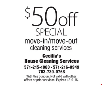 special $50off move-in/move-out cleaning services. With this coupon. Not valid with other offers or prior services. Expires 12-9-16.