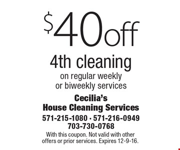 $40off 4th cleaning on regular weekly or biweekly services. With this coupon. Not valid with other offers or prior services. Expires 12-9-16.
