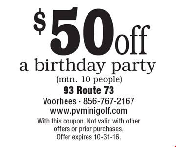 $50 off a birthday party (min. 10 people). With this coupon. Not valid with other offers or prior purchases. Offer expires 10-31-16.