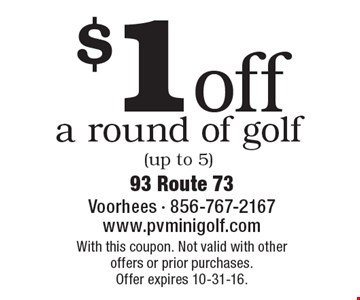 $1 off a round of golf (up to 5). With this coupon. Not valid with other offers or prior purchases. Offer expires 10-31-16.
