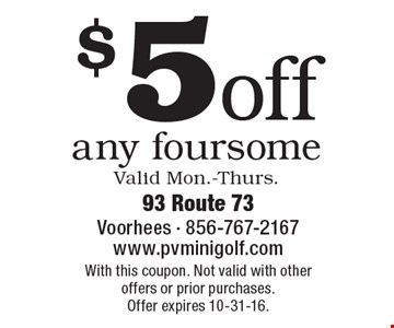 $5 off any foursome Valid Mon.-Thurs. With this coupon. Not valid with other offers or prior purchases. Offer expires 10-31-16.