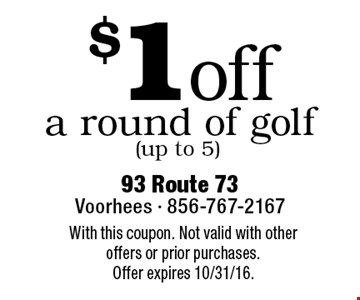 $1 off a round of golf (up to 5). With this coupon. Not valid with other offers or prior purchases. Offer expires 10/31/16.