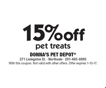 15% off pet treats. With this coupon. Not valid with other offers. Offer expires 1-13-17.