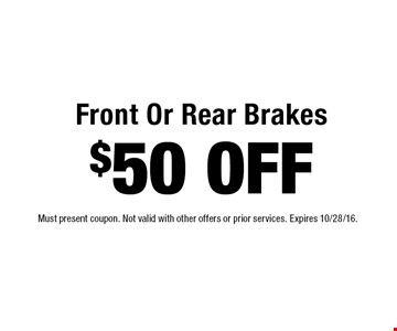 $50 OFF Front Or Rear Brakes. Must present coupon. Not valid with other offers or prior services. Expires 10/28/16.