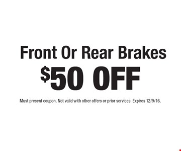 $50 Off Front Or Rear Brakes. Must present coupon. Not valid with other offers or prior services. Expires 12/9/16.
