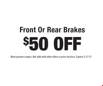 $50 OFF Front Or Rear Brakes. Must present coupon. Not valid with other offers or prior services. Expires 3-17-17.