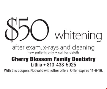 $50 whitening after exam, x-rays and cleaning. New patients only. Call for details. With this coupon. Not valid with other offers. Offer expires 11-6-16.