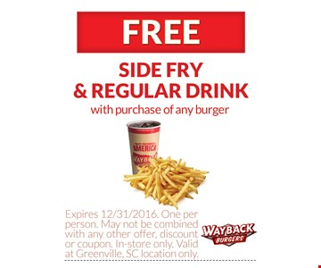 free side fry and regular drink with purchase of any burger. One per person. May not be combined with any other offer, discount or coupon. In-store only. Valid at Greenville, SC location only. Expires 12/31/16.