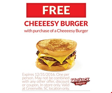 Free Cheeesy Burger with purchase of a cheeeesy burger. One per person. May not be combined with any other offer, discount or coupon. In-store only. Valid at Greenville, SC location only. Expires 12/31/16.